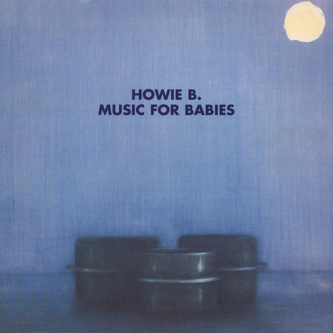Howie B. - Music For Babies