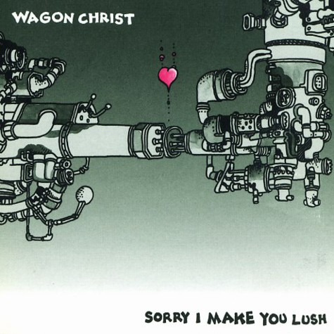 Wagon Christ - Sorry i make you lush