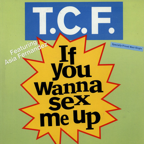 T.C.F. - If you wanna sex me up feat. Asia Fernandez