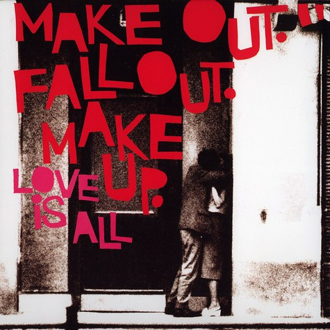 Love Is All - Make out fall out make up