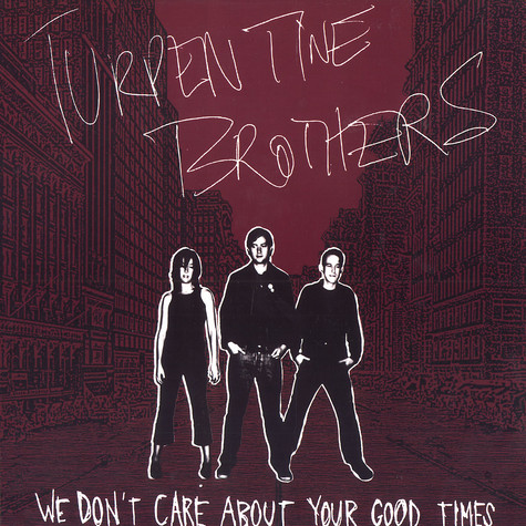 Turpentine Brothers - We don't care about your good times