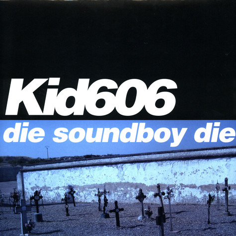 Kid 606 - Die soundboy die