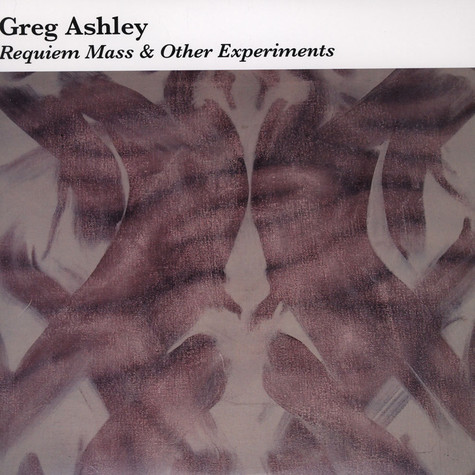 Greg Ashley - Requiem Mass and Other Experiments