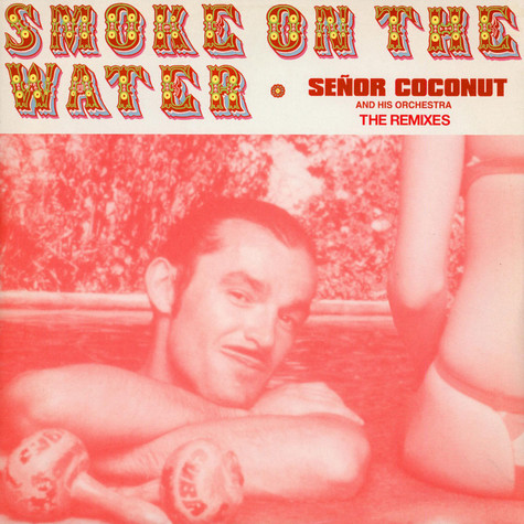 Senor Coconut - Smoke on the water The Remixes