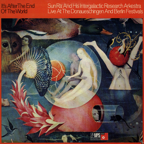 Sun Ra And His Intergalactic Research Arkestra - It's After The End Of The World - Live At The Donaueschingen And Berlin Festivals