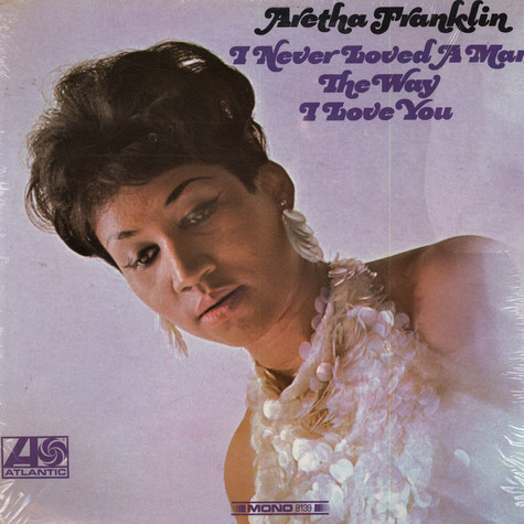 Aretha Franklin - I Never Loved A Man The Way I Loved You