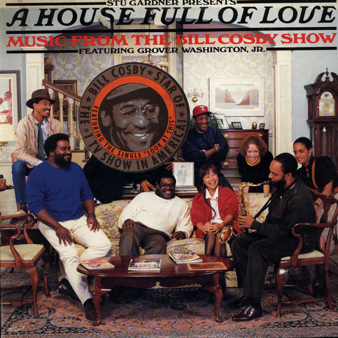 Stu Gardner Presents A House Full Of Love Featuring Grover Washington Jr. - A House Full Of Love - Music From The Bill Cosby Show