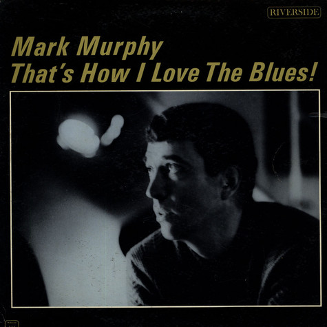 Mark Murphy - That's How I Love The Blues
