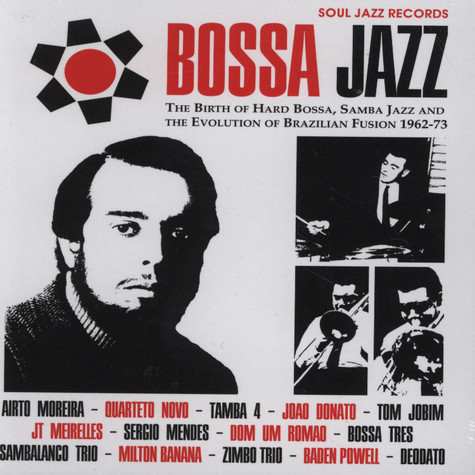Soul Jazz Records presents Bossa Jazz - The Birth Of Hard Bossa, Samba Jazz And The Evolution Of Brazilian Fusion 1962-73