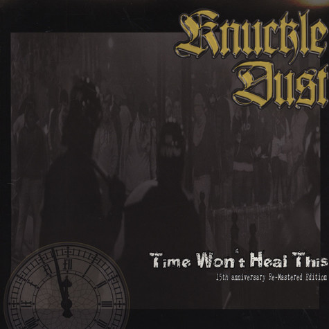Knuckledust - Time Won't Heal This Re-mastered