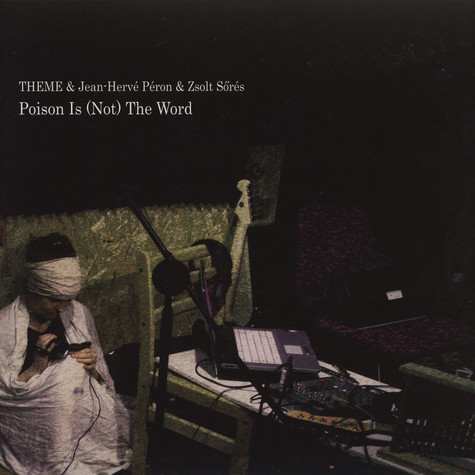 Theme - Poison Is (Not) The Word w/ Jean-Herve Peron & Zsolt Sores