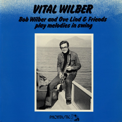 Bob Wilber - Vital Wilber (Bob Wilber And Ove Lind & Friends Play Melodies In Swing)