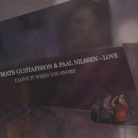 Mats Gustafsson & Paal Nilssen-Love - I Love It When You Snore