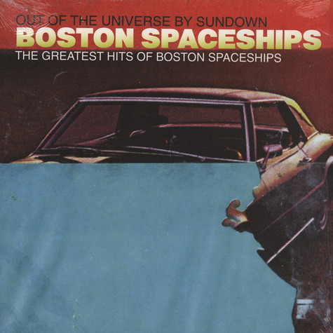 Boston Spaceships - The Greatest Hits Of Boston Spaceships (Out Of The Universe By Sundown)