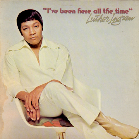 Luther Ingram - I've Been Here All The Time
