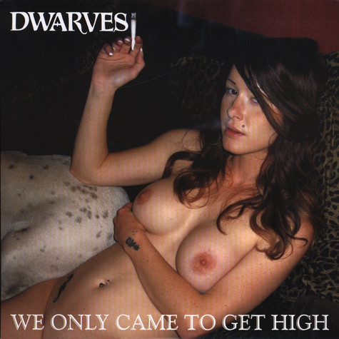 Dwarves, The - We Only Came To Get High