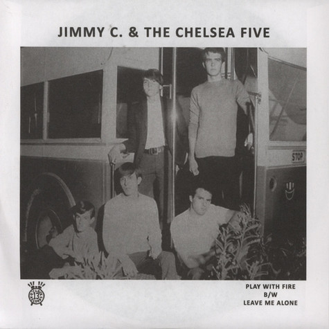 Jimmy C & Chelsea Five - Play With Fire / Leave Me Alone