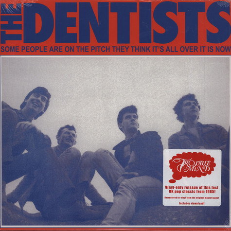 Dentists, The - Some People Are On The Pitch They Think Its All