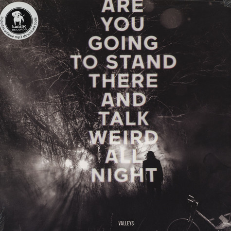 Valleys - Are You Going To Stand There & Talk Weird All Nigh
