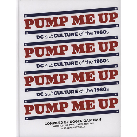 Roger Gastman - Pump Me Up- DC Subculture of the 1980s