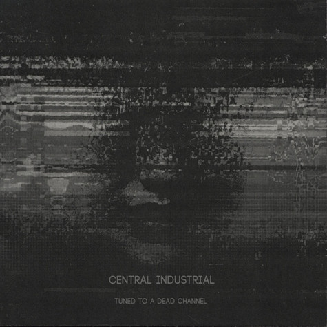 Central Industrial - Tuned To A Dead Channel