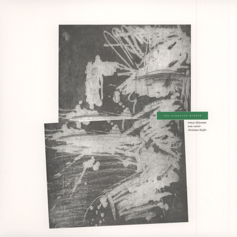 Tetuzi Akiyama / Tom Carter / Christian Kiefer - The Darkened Mirror