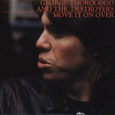 George Thorogood & Destroyers - Move It On Over