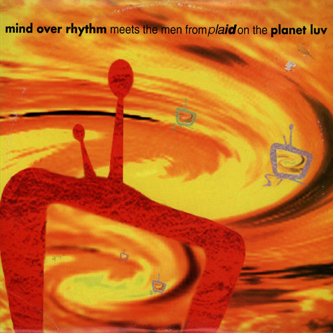 Mind Over Rhythm / Plaid - Mind Over Rhythm Meets The Men From Plaid On The Planet Luv