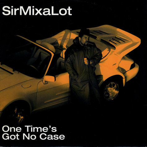 Sir Mix-A-Lot - One Time's Got No Case