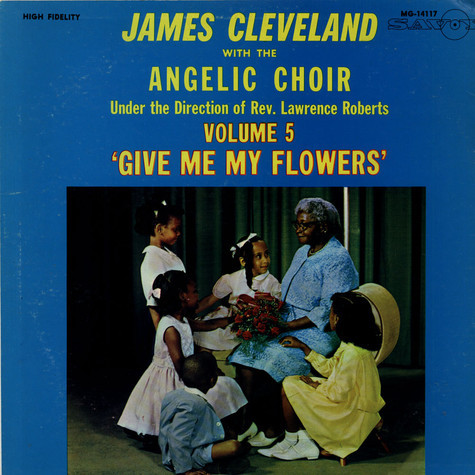 Rev. James Cleveland With Angelic Choir, The - Volume 5 'Give Me My Flowers'