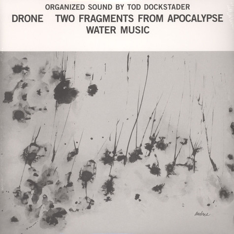 Tod Dockstader - Organized Sound: Drone; Two Fragments From Apocalypse; Water Music