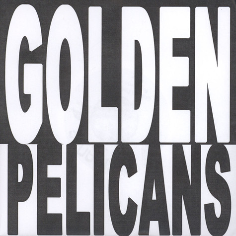 Golden Pelicans - Burn Everything / hell's Bucket