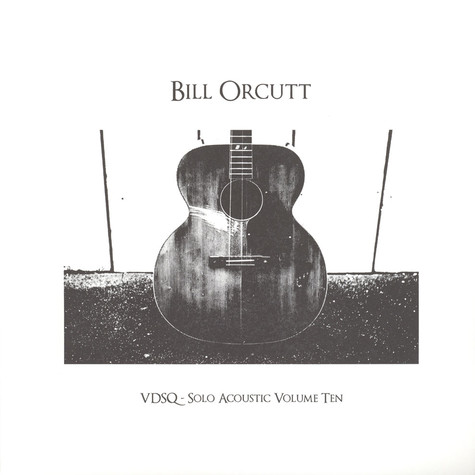 Bill Orcutt - Solo Acoustic Volume 10