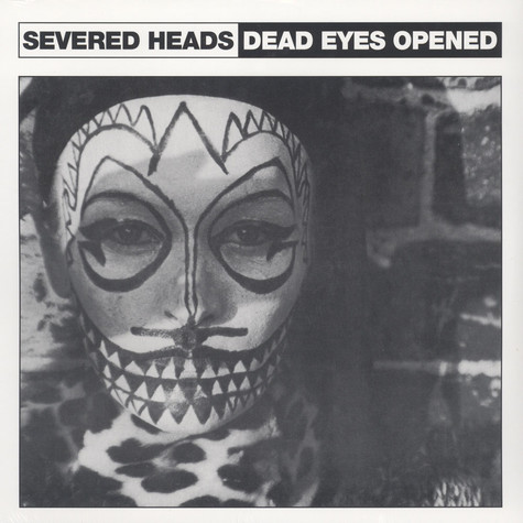 Severed Heads - Dead Eyes Opened