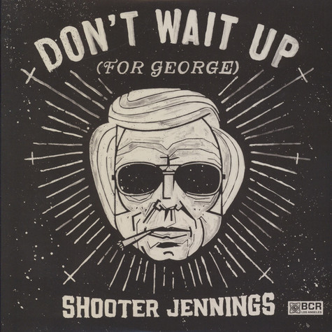 Shooter Jennings - Don't Wait Up For George