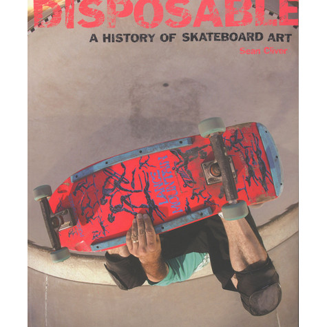 Sean Cliver - Disposable - A History Of Skate Board Art