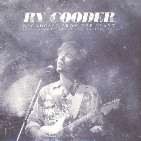Ry Cooder - Broadcast From The Plant
