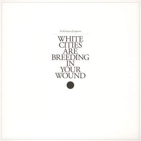In The Hearts Of Emperors - White Cities Are Breeding In Your Wound