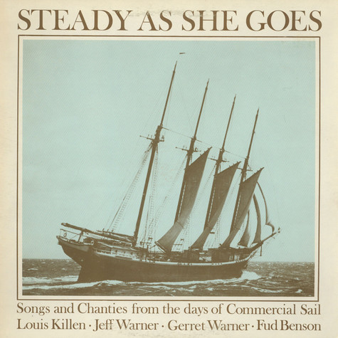 Louis Killen, Jeff Warner, Gerret Warner, Fud Benson - Steady As She Goes : Songs And Chanties From The Days Of Commercial Sail