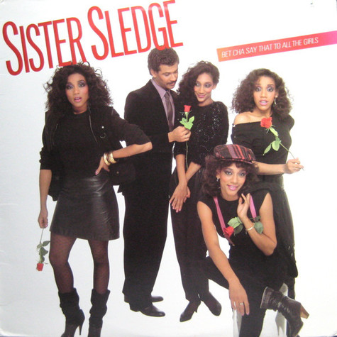 Sister Sledge - Bet Cha Say That To All The Girls