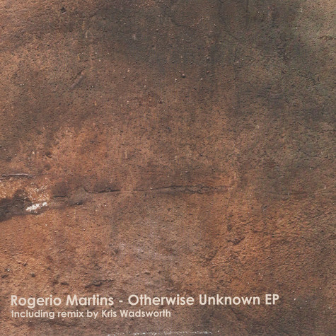 Rogerio Martins - Otherwise Unknown EP Kris Wadsworth Remix