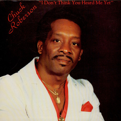 Chuck Roberson - I Don't Think You Heard Me Yet