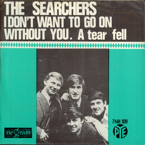Searchers, The - I Don't Want To Go On Without You