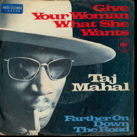 Taj Mahal - Give Your Woman What She Wants / Farther On The Road