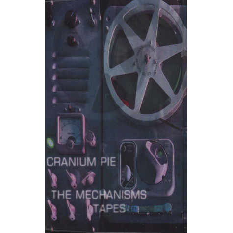 Cranium Pie - The Mechanisms Tapes