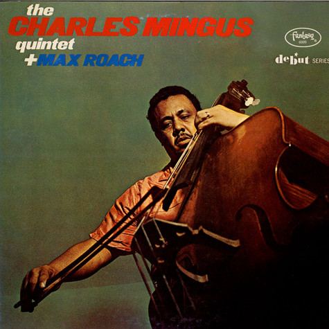 Charles Mingus Quintet Plus Max Roach, The - The Charles Mingus Quintet Plus Max Roach