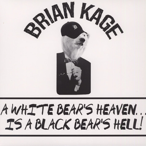 Brian Kage - A White Bear's Heaven Is A Black Bear's Hell