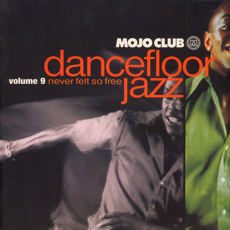 V.A. - Mojo Club Dancefloor Jazz Volume 9 (Never Felt So Free)