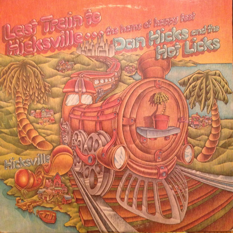 Dan Hicks And His Hot Licks - Last Train To Hicksville...The Home Of Happy Feet