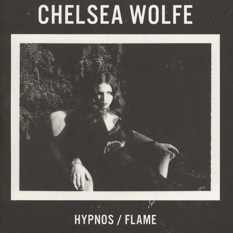 Chelsea Wolfe - Hypnos / Flame